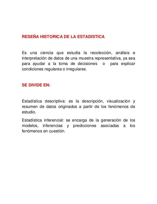 RESEÑA HISTORICA DE LA ESTADISTICAEs una ciencia que estudia la recolección, análisis einterpretación de datos de una mues...