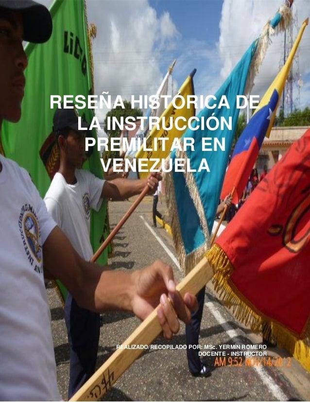 RESEÑA HISTÓRICA DE LA INSTRUCCIÓN PREMILITAR EN VENEZUELA REALIZADO/RECOPILADO POR: MSc. YERMÍN ROMERO DOCENTE - INSTRUCT...
