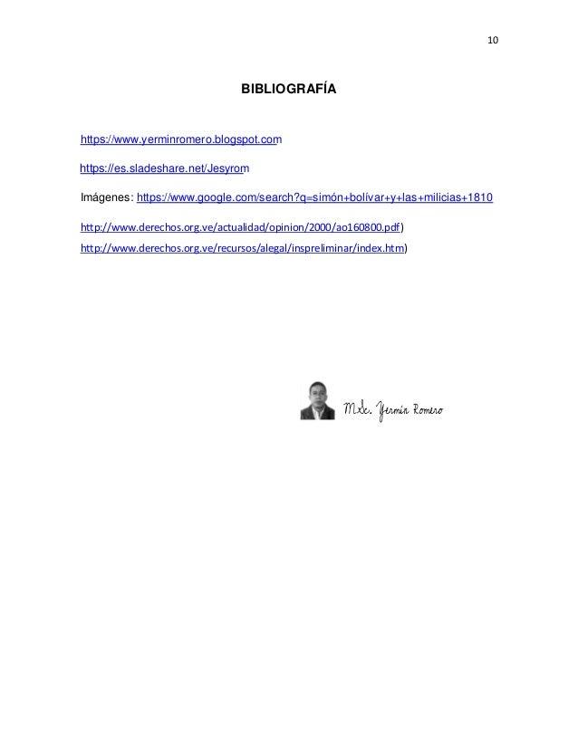 10 BIBLIOGRAFÍA Imágenes: https://www.google.com/search?q=simón+bolívar+y+las+milicias+1810 http://www.derechos.org.ve/act...