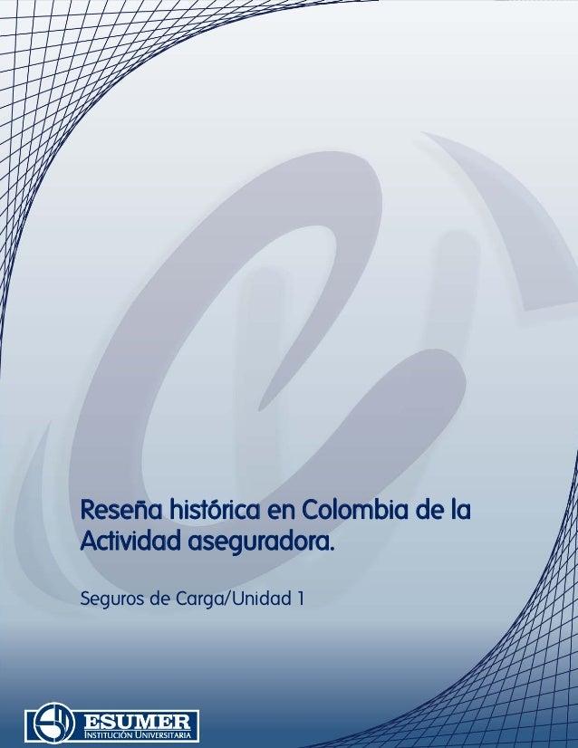 Reseña histórica en Colombia de la Actividad aseguradora. Seguros de Carga/Unidad 1