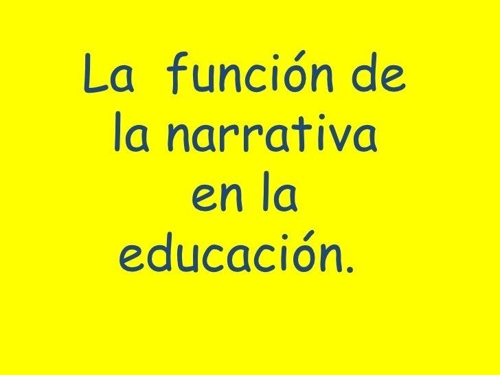 La  función de la narrativa en la educación.