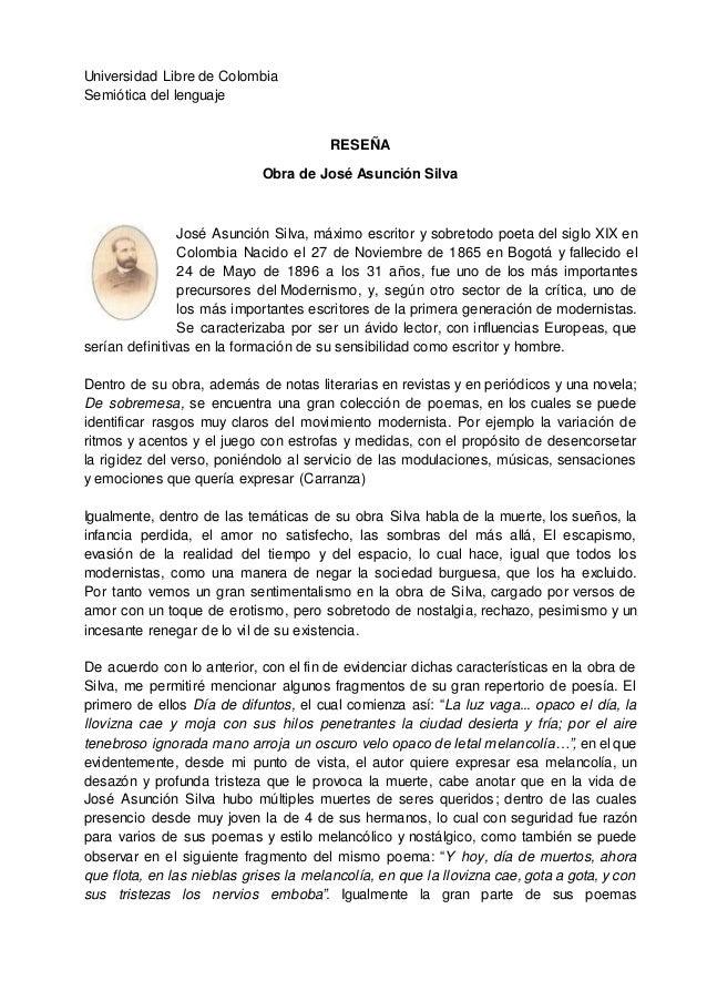 Universidad Libre de Colombia Semiótica del lenguaje RESEÑA Obra de José Asunción Silva José Asunción Silva, máximo escrit...