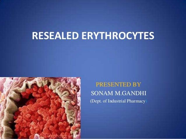 RESEALED ERYTHROCYTES           PRESENTED BY          SONAM M.GANDHI         (Dept. of Industrial Pharmacy)