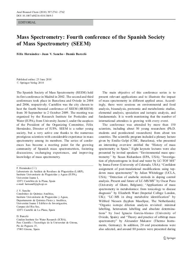 EDITORIALMass Spectrometry: Fourth conference of the Spanish Societyof Mass Spectrometry (SEEM)Félix Hernández & Juan V. S...