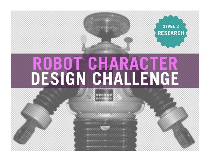 STAGE 2             RESEARCHROBOT CHARACTERDESIGN CHALLENGE