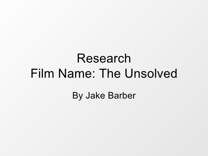 Research Film Name: The Unsolved By Jake Barber