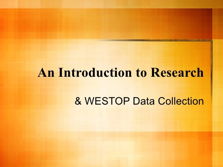 An Introduction to Research & WESTOP Data Collection