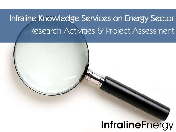 Infraline Knowledge Services on Energy Sector<br />Research Activities & Project Assessment<br />