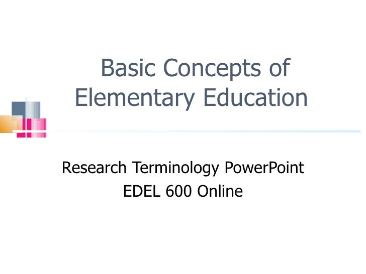Basic Concepts of Elementary Education  Research Terminology PowerPoint EDEL 600 Online
