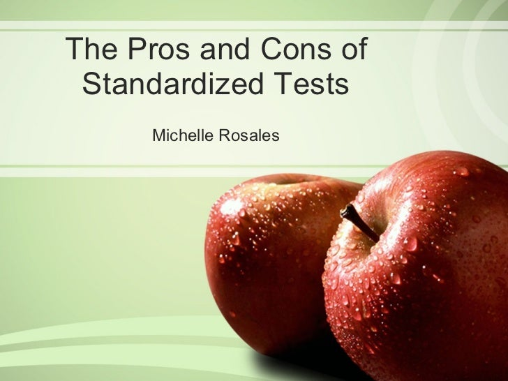 The Pros and Cons of Standardized Tests Michelle Rosales