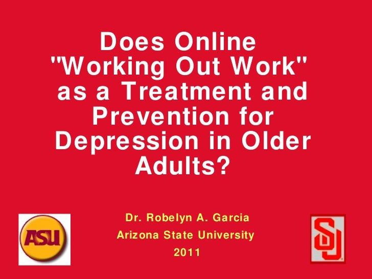 "Does Online  ""Working Out Work""  as a Treatment and Prevention for Depression in Older Adults? Dr. Robelyn A. Ga..."