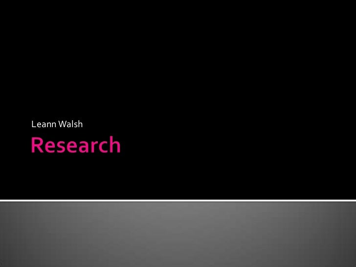 Research<br />Leann Walsh<br />