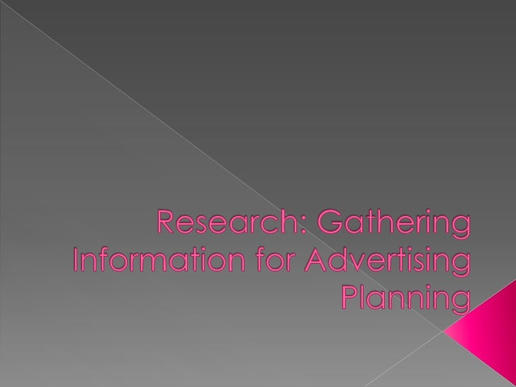  Toexamine how advertisers gather intelligence about the marketplace and how they apply their findings to marketing and a...
