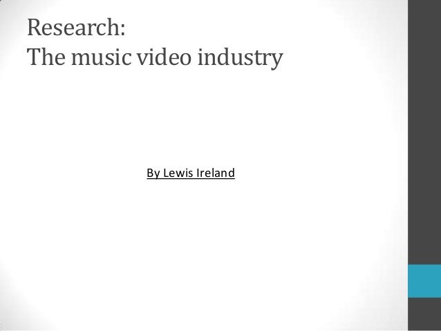 Research:The music video industry           By Lewis Ireland