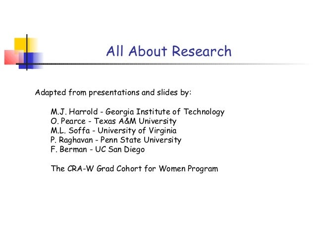 All About ResearchAdapted from presentations and slides by:    M.J. Harrold - Georgia Institute of Technology    O. Pearce...