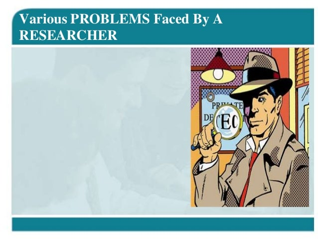 Various PROBLEMS Faced By ARESEARCHER