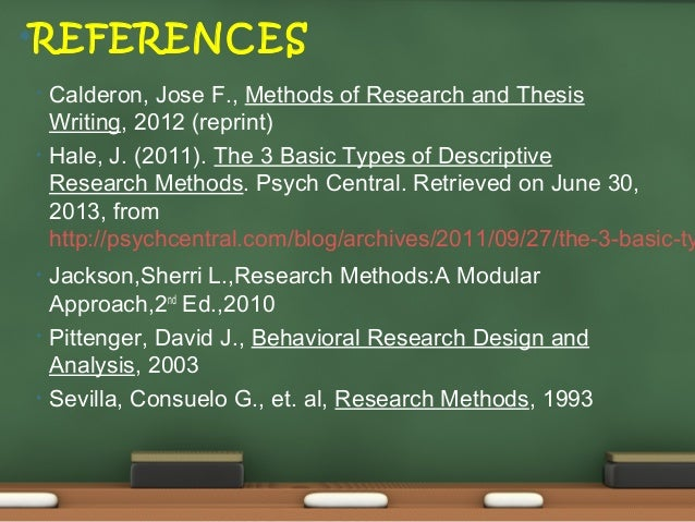 method of research and thesis writing by calderon Calderon, jose f, methods of research and thesis writing, 2012 (reprint) • hale , j (2011) the 3 basic types of descriptive research.