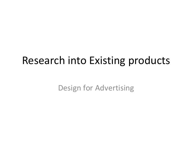Research into Existing products Design for Advertising