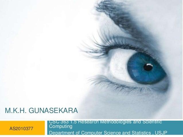 M.K.H. GUNASEKARA AS2010377  CSC 363 1.5 Research Methodologies and Scientific Computing Department of Computer Science an...
