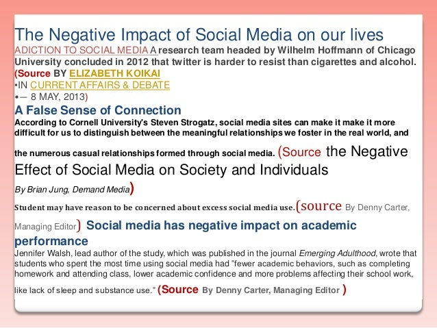the use of social media and its negative impact to ones relationship 6 ways social media affects our mental has warned about the potential for negative effects of social media in young and social media use.