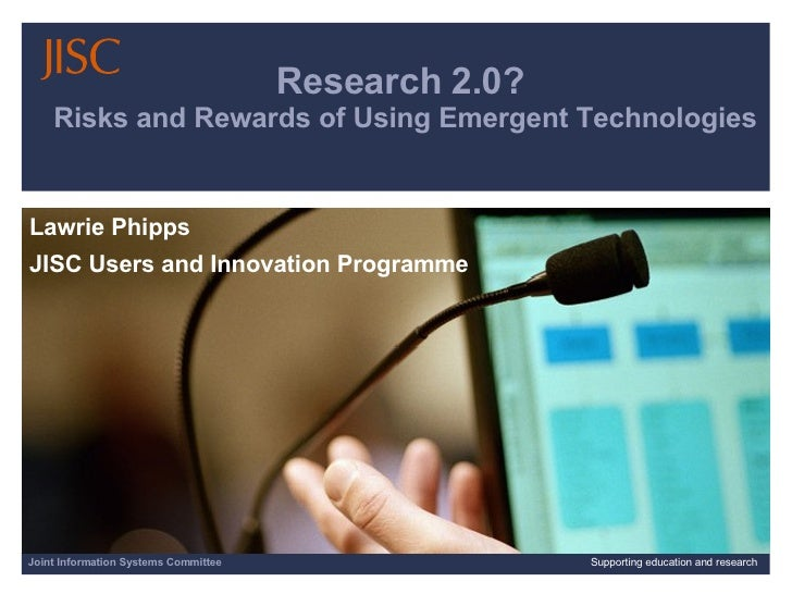 Research 2.0?  Risks and Rewards of Using Emergent Technologies Lawrie Phipps  JISC Users and Innovation Programme Joint I...