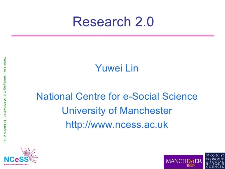Research 2.0 Yuwei Lin | Surveying 2.0 | Manchester | 12 March 2008                                                       ...