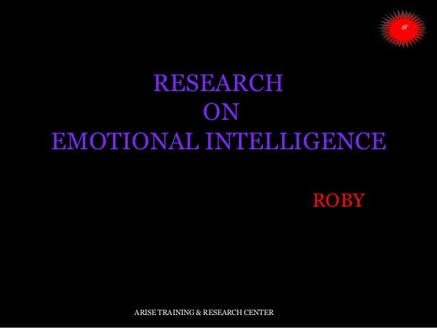RESEARCH ON EMOTIONAL INTELLIGENCE ROBY ARISE TRAINING & RESEARCH CENTER
