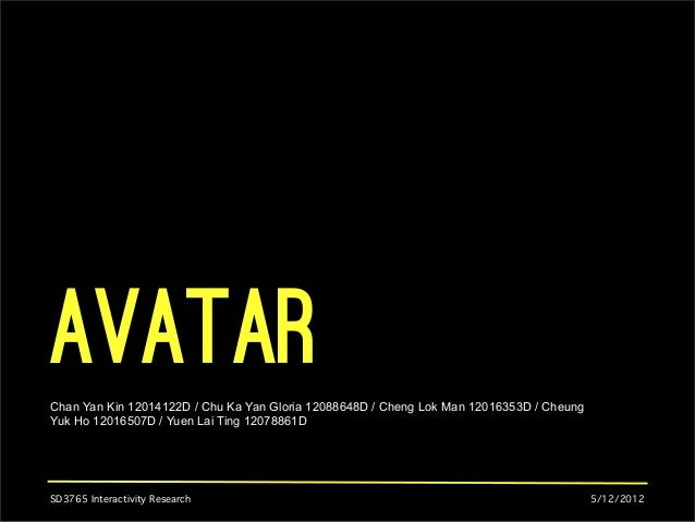 Avatar Chan Yan Kin 12014122D / Chu Ka Yan Gloria 12088648D / Cheng Lok Man 12016353D / Cheung Yuk Ho 12016507D / Yuen Lai...