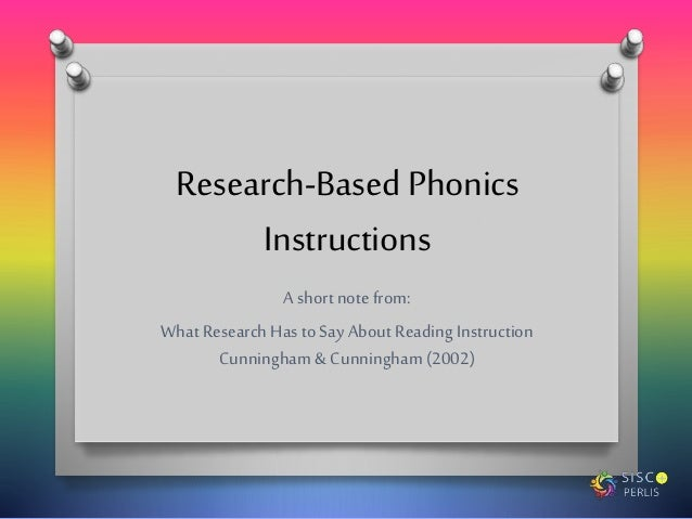 Research-Based Phonics Instructions A short note from: What ResearchHas to Say About Reading Instruction Cunningham & Cunn...