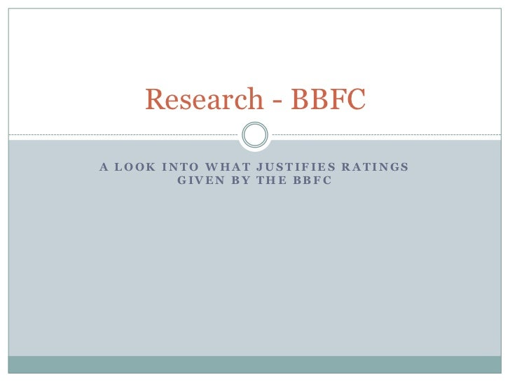 Research - BBFCA LOOK INTO WHAT JUSTIFIES RATINGS         GIVEN BY THE BBFC
