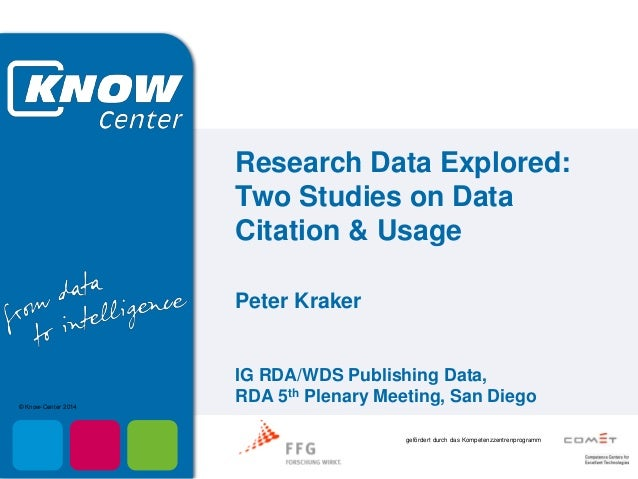 gefördert durch das Kompetenzzentrenprogramm © Know-Center 2014 Research Data Explored: Two Studies on Data Citation & Usa...