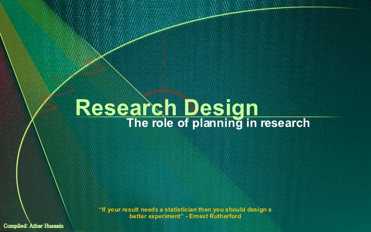 "Research Design The role of planning in research "" If your result needs a statistician then you should design a better exp..."