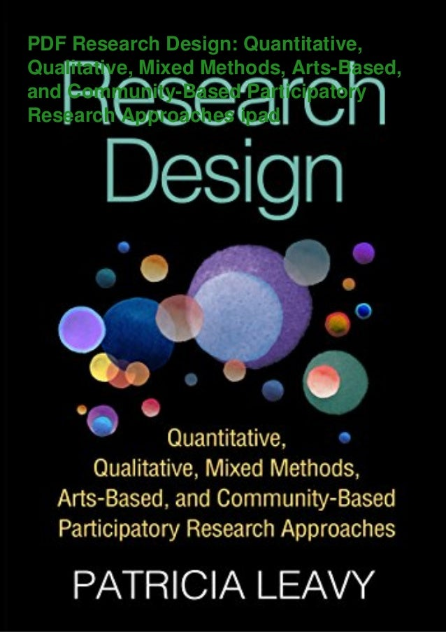 PDF Research Design: Quantitative, Qualitative, Mixed Methods, Arts-Based, and Community-Based Participatory Research Appr...