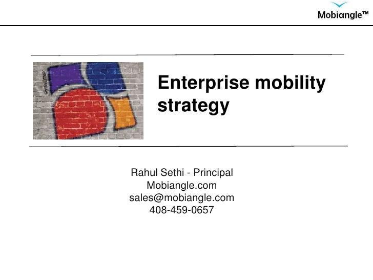 Enterprise mobility strategy <br />RahulSethi - Principal<br />Mobiangle.com<br />sales@mobiangle.com<br />408-459-0657<br />