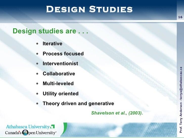Design Studies <ul><li>Iterative  </li></ul><ul><li>Process focused </li></ul><ul><li>Interventionist </li></ul><ul><li>Co...