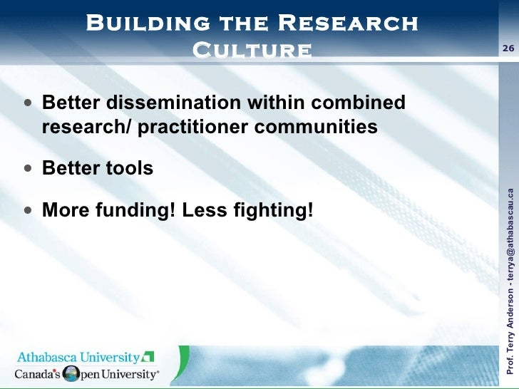 Building the Research Culture <ul><li>Better dissemination within combined research/ practitioner communities </li></ul><u...