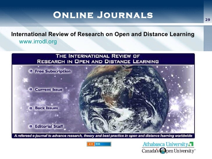 Online Journals <ul><li>International Review of Research on Open and Distance Learning   www.irrodl.org </li></ul>