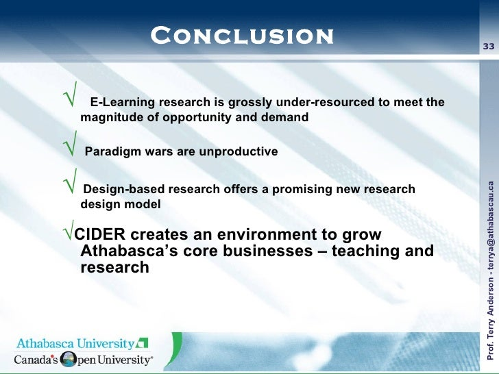 Conclusion <ul><li>√  E-Learning research is grossly under-resourced to meet the magnitude of opportunity and demand </li>...