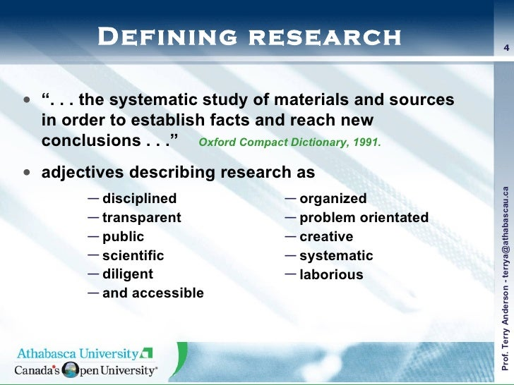 """Defining research <ul><li>"""" . . . the systematic study of materials and sources in order to establish facts and reach new ..."""