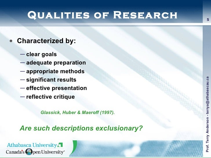 Qualities of Research <ul><li>Characterized by: </li></ul><ul><ul><li>clear goals  </li></ul></ul><ul><ul><li>adequate pre...