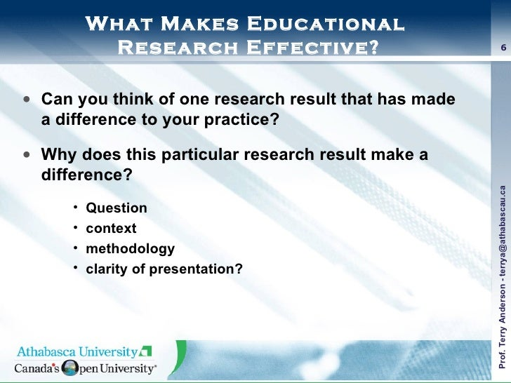 What Makes Educational  Research Effective? <ul><li>Can you think of one research result that has made a difference to you...