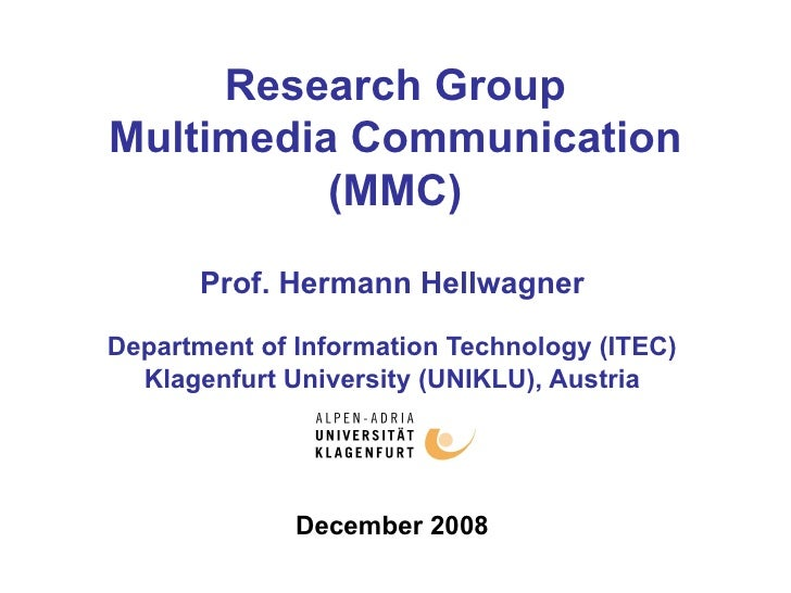 Research Group Multimedia Communication (MMC) Prof. Hermann Hellwagner Department of Information Technology (ITEC) Klagenf...