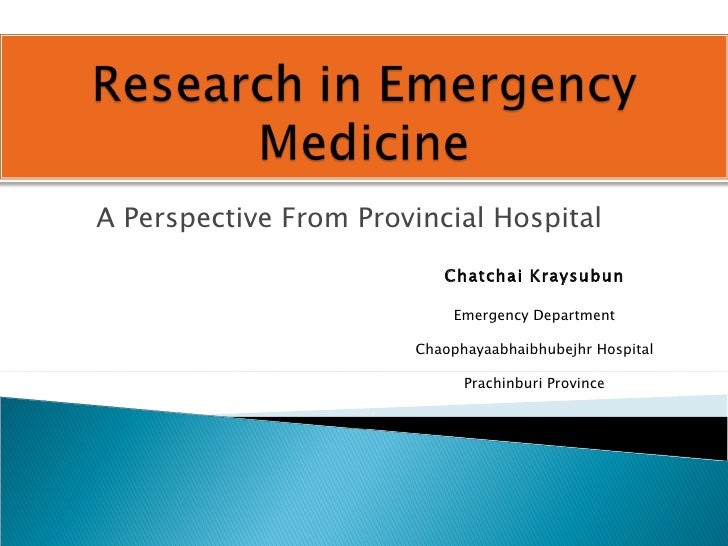 A Perspective From Provincial Hospital Chatchai Kraysubun Emergency Department Chaophayaabhaibhubejhr Hospital Prachinburi...