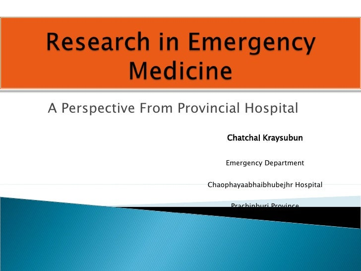 A Perspective From Provincial Hospital Chatchai Kraysubun Emergency Department Chaophayaabhaibhubejhr Hospital Prachinburi...