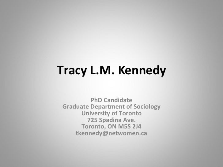 Tracy L.M. Kennedy PhD Candidate Graduate Department of Sociology University of Toronto 725 Spadina Ave. Toronto, ON M5S 2...