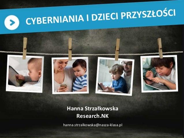 1Hanna StrzałkowskaResearch.NKhanna.strzalkowska@nasza-klasa.pl