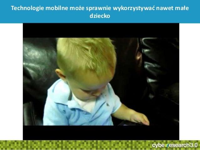 3Technologie mobilne może sprawnie wykorzystywad nawet małedziecko