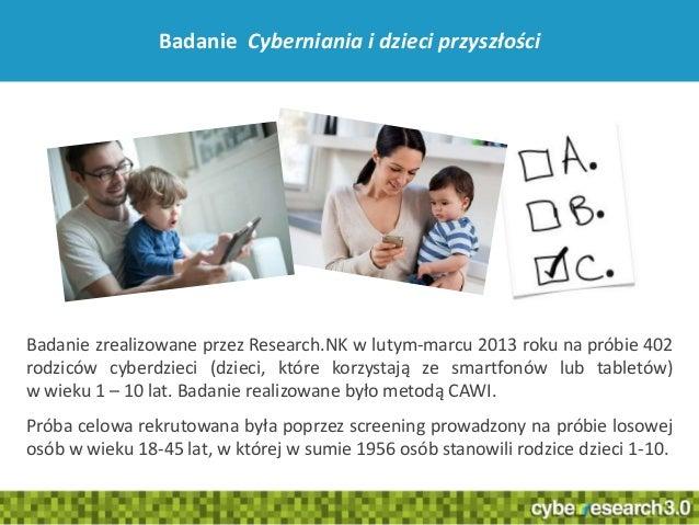 5Badanie zrealizowane przez Research.NK w lutym-marcu 2013 roku na próbie 402rodziców cyberdzieci (dzieci, które korzystaj...