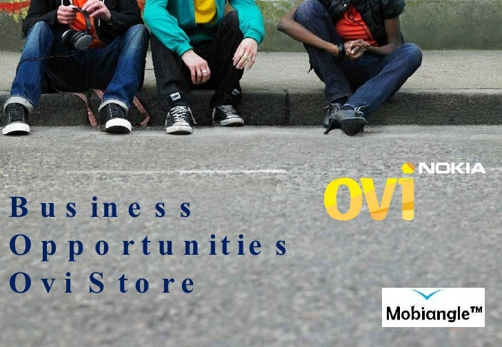<ul><li>Business Opportunities  </li></ul><ul><li>Ovi Store </li></ul>