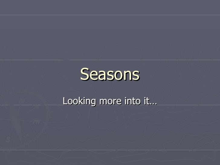 Seasons Looking more into it…